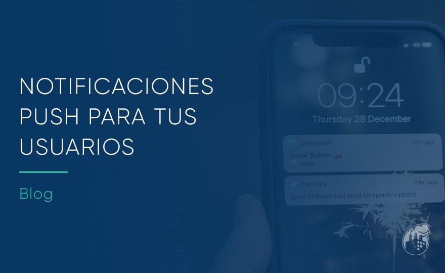 Notificaciones push: mejora la comunicación en tu app
