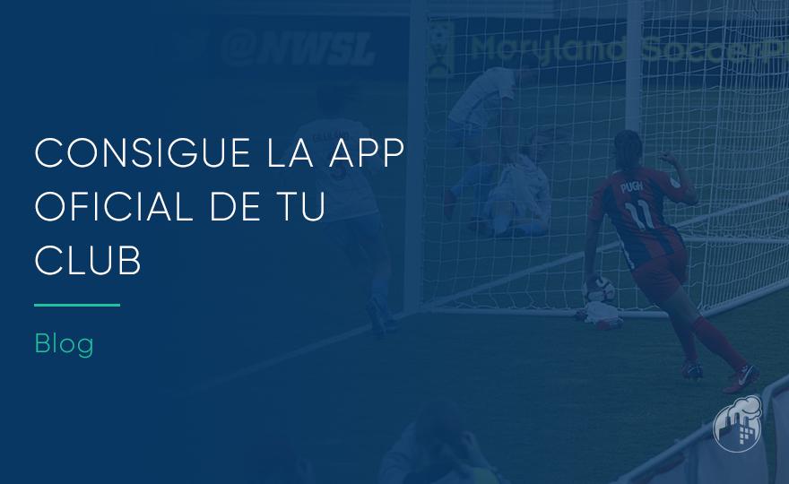 Esta temporada tu club puede tener su app oficial