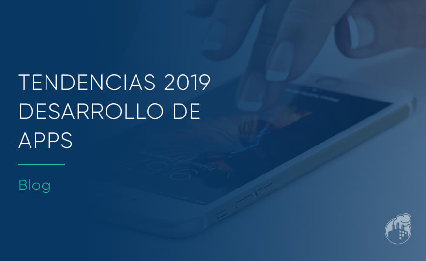 Tendencias 2019 para el desarrollo de apps