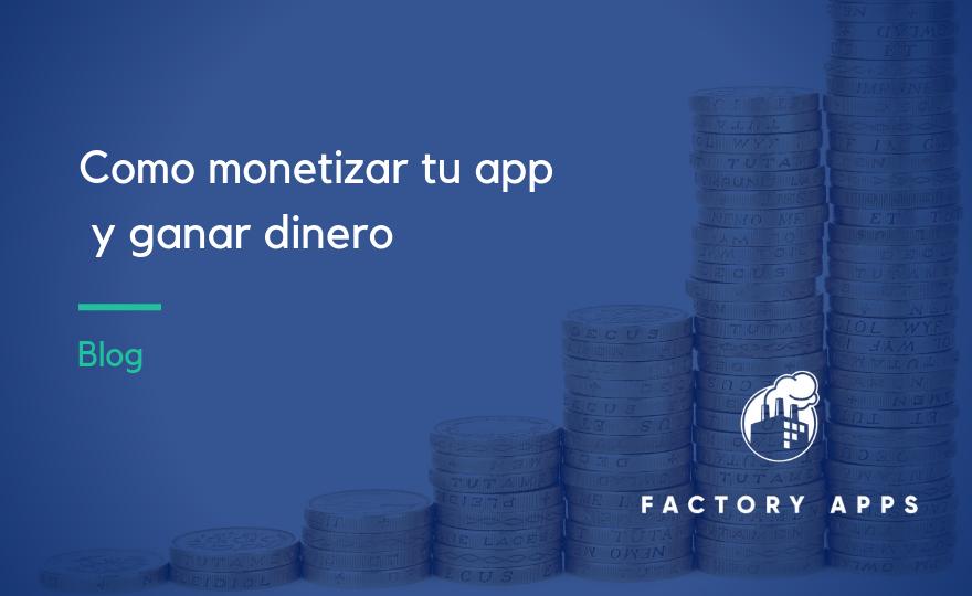 Como monetizar tu app y ganar dinero