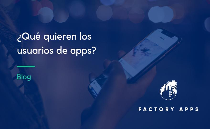 ¿Qué quieren los usuarios de apps?