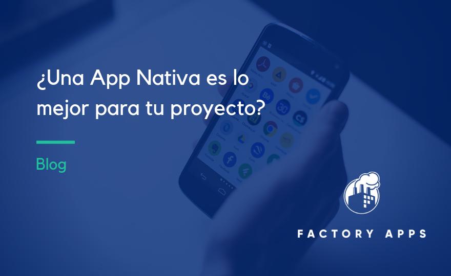 ¿Una App Nativa es lo mejor para tu proyecto?