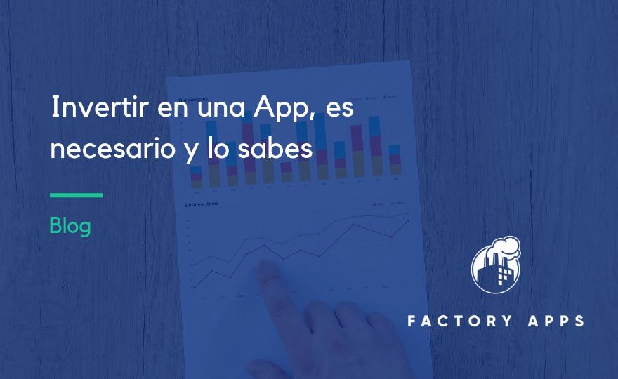 Invertir en una App, es necesario y lo sabes